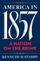 America in 1857: A Nation on the Brink