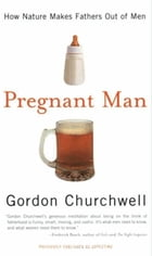 Pregnant Man: How Nature Makes Fathers Out of Men by Gordon Churchwell