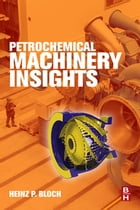 Petrochemical Machinery Insights by Heinz P Bloch