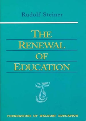 The Renewal of Education by Rudolf Steiner