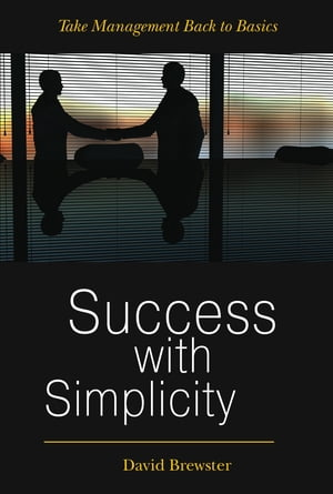 Success with Simplicity: Take Management Back to Basics by David Brewster