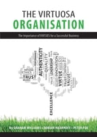 The Virtuosa Organisation: The Importance of VIRTUES for a Successful Business