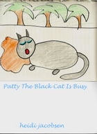 Patty The Black Cat Is Busy by heidi jacobsen