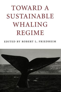 Book Toward a Sustainable Whaling Regime by Friedheim, Robert
