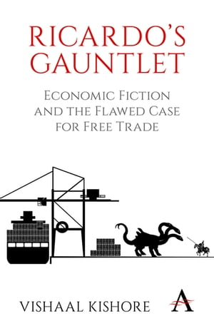 Ricardo's Gauntlet Economic Fiction and the Flawed Case for Free Trade