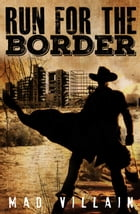 Run for the Border Episode 1 by Mad Villain
