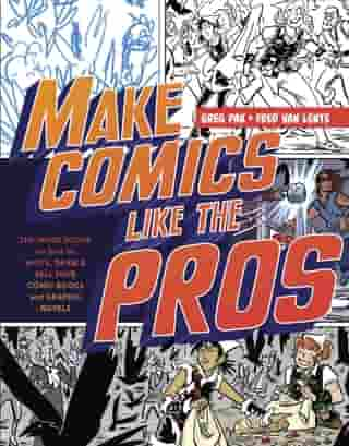 Make Comics Like the Pros: The Inside Scoop on How to Write, Draw, and Sell Your Comic Books and Graphic Novels de Greg Pak