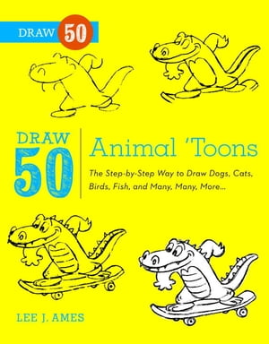 Draw 50 Animal 'Toons The Step-by-Step Way to Draw Dogs,  Cats,  Birds,  Fish,  and Many,  Many More