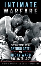 Intimate Warfare: The True Story of the Arturo Gatti and Micky Ward Boxing Trilogy by Dennis Taylor