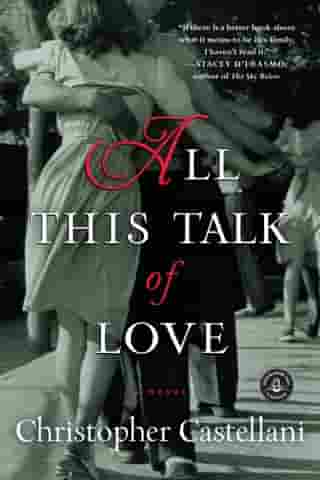 All This Talk of Love: A Novel by Christopher Castellani
