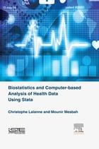 Biostatistics and Computer-based Analysis of Health Data using Stata by Christophe Lalanne