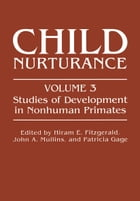 Child Nurturance: Studies of Development in Nonhuman Primates by Hiram E. Fitzgerald