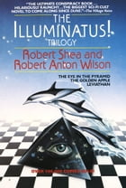 The Illuminatus! Trilogy: The Eye in the Pyramid, The Golden Apple, Leviathan by Robert Shea