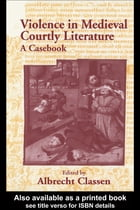Violence in Medieval Courtly Literature: A Casebook