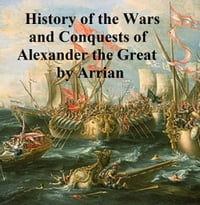 The Anabasis of Alexander or the History of the Wars and Conquests of Alexander the Great