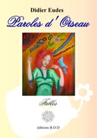 Paroles d'Oiseau: Fables by Didier Eudes
