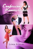 Confessions of a Homewrecker: 100 Tales of Sex from the Other Woman by Lynn Styles