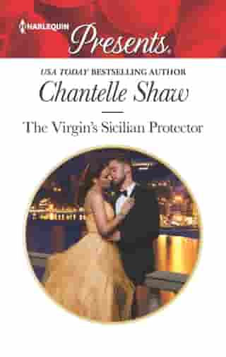 The Virgin's Sicilian Protector: An Emotional and Sensual Romance by Chantelle Shaw