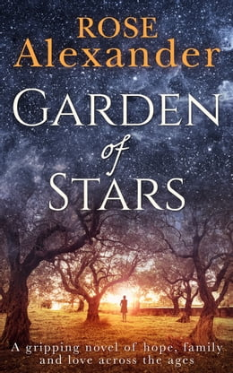 Book Garden of Stars: A gripping novel of hope, family and love across the ages by Rose Alexander