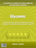 Glycemic: A Comprehensive Overview Of Diabetes, Diet Food, Glycemic 101, Glycemic Index, Glycemic Load Diet by Marcus T. Brunell