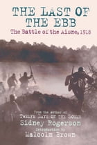 Last of the Ebb: The Battle of the Aisne 1918 by Sidney Rogerson