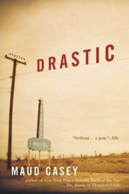 Book Drastic: Stories by Maud Casey