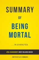Summary of Being Mortal: by Atul Gawande , Includes Analysis by Elite Summaries