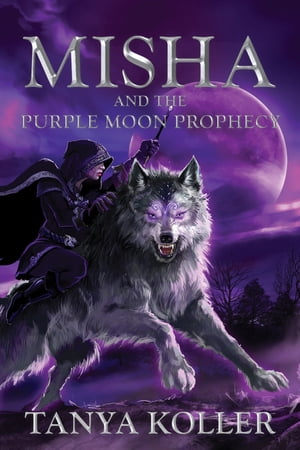 Misha and the Purple Moon Prophecy by Tanya Koller