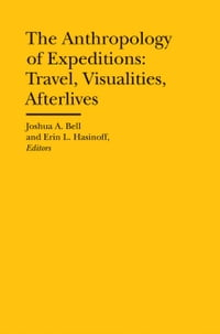 The Anthropology of Expeditions: Travel, Visualities, Afterlives