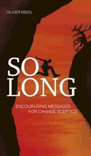 SO LONG (International English Edition): Encouraging Messages for Change Sceptics