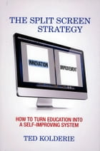 The Split Screen Strategy: How to Turn Education into a Self-Improving System by Ted Kolderie