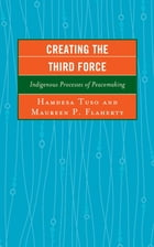 Creating the Third Force: Indigenous Processes of Peacemaking