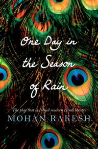 One Day in the Season of Rain: The Play that launched modern Hindi theatre