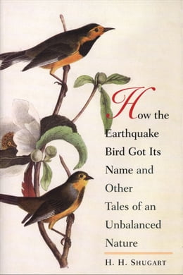 Book How the Earthquake Bird Got Its Name and Other Tales of an Unbalanced Nature by H.H. Shugart