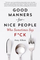 Good Manners for Nice People Who Sometimes Say F*ck