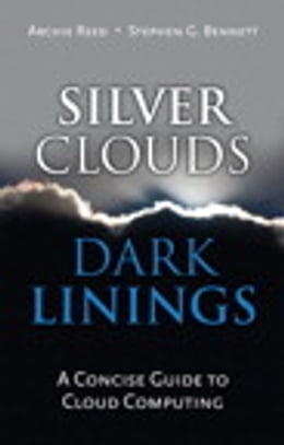 Book Silver Clouds, Dark Linings: A Concise Guide to Cloud Computing by Archie Reed