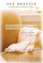 The God of All Comfort: Finding Your Way into His Arms by Dee Brestin