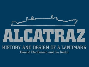 Alcatraz History and Design of a Landmark