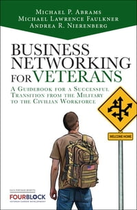 Business Networking for Veterans: A Guidebook for a Successful Military Transition into the…