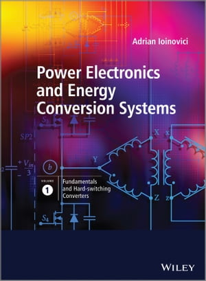 Power Electronics and Energy Conversion Systems,  Fundamentals and Hard-switching Converters