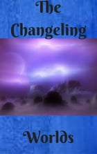 The Changeling Worlds by Kenneth Bulmer