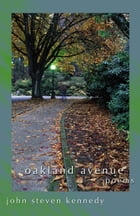 Oakland Avenue: Poems by John Steven Kennedy