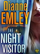 The Night Visitor: A Novel by Dianne Emley