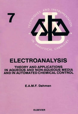 Book Electroanalysis: Theory and Applications in Aqueous and Non-Aqueous Media and in Automated Chemical… by Dahmen, E.A.M.F.