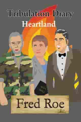 Tribulation Diary: Heartland by Fred E. R