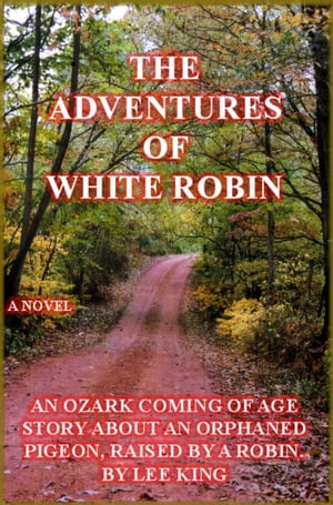The Adventures of White Robin by lee king