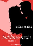 Sublime-moi ! - volume 1 by Megan Harold