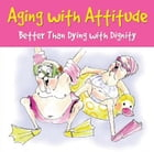 Aging with Attitude: Better Than Dying with Dignity by Pauline Whitchurch, Evelyn Beilenson, Bonnie Krebs