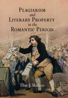 Plagiarism and Literary Property in the Romantic Period by Tilar J. Mazzeo