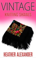 Vintage Knitting Shawls by Heather Alexander